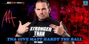 TNA Give Matt Hardy the Ball